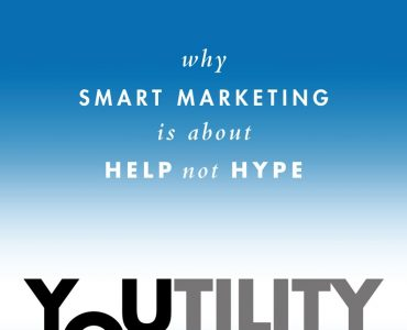 Youtility_ Why Smart Marketing Is About Help Not Hype